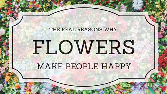 The Reason Why Flowers Make People Happy